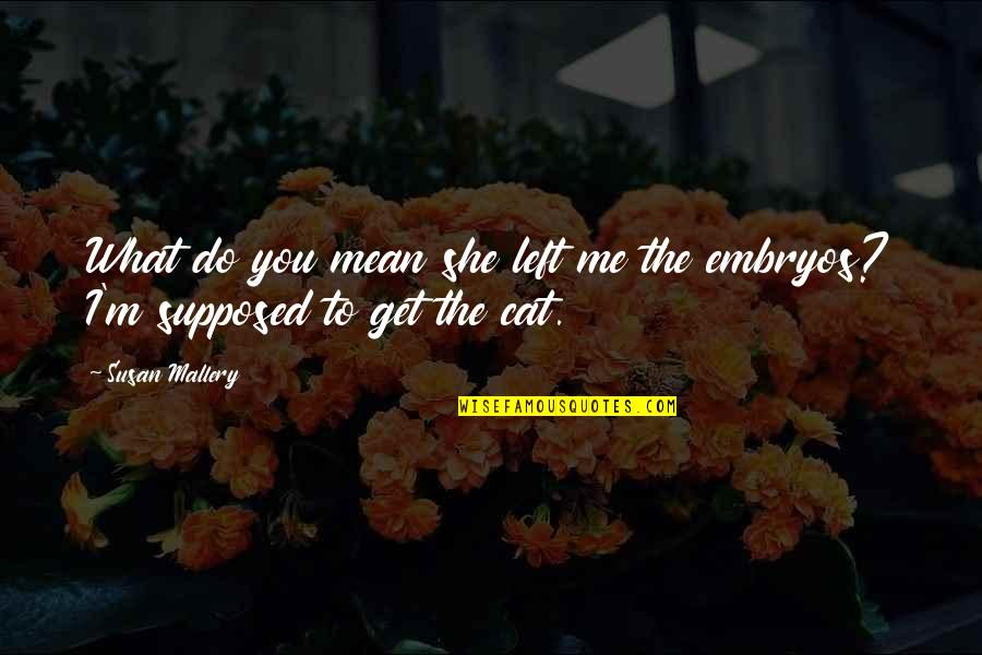 You Left Me Quotes By Susan Mallery: What do you mean she left me the