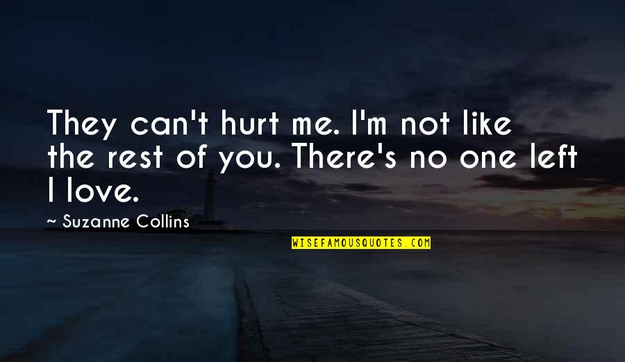 You Left Me Quotes By Suzanne Collins: They can't hurt me. I'm not like the