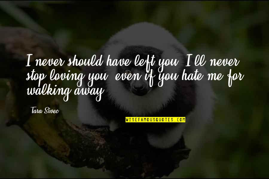 You Left Me Quotes By Tara Sivec: I never should have left you. I'll never