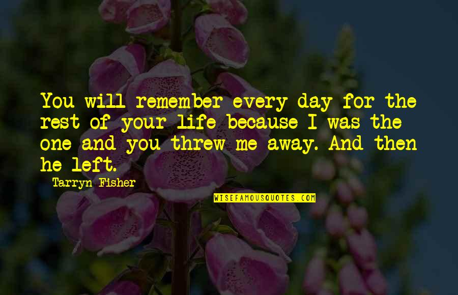 You Left Me Quotes By Tarryn Fisher: You will remember every day for the rest