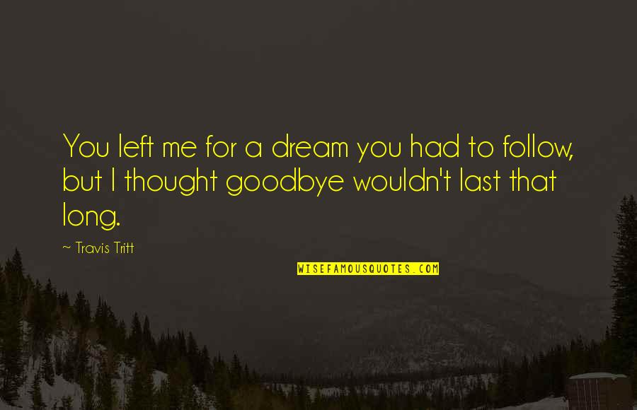 You Left Me Quotes By Travis Tritt: You left me for a dream you had