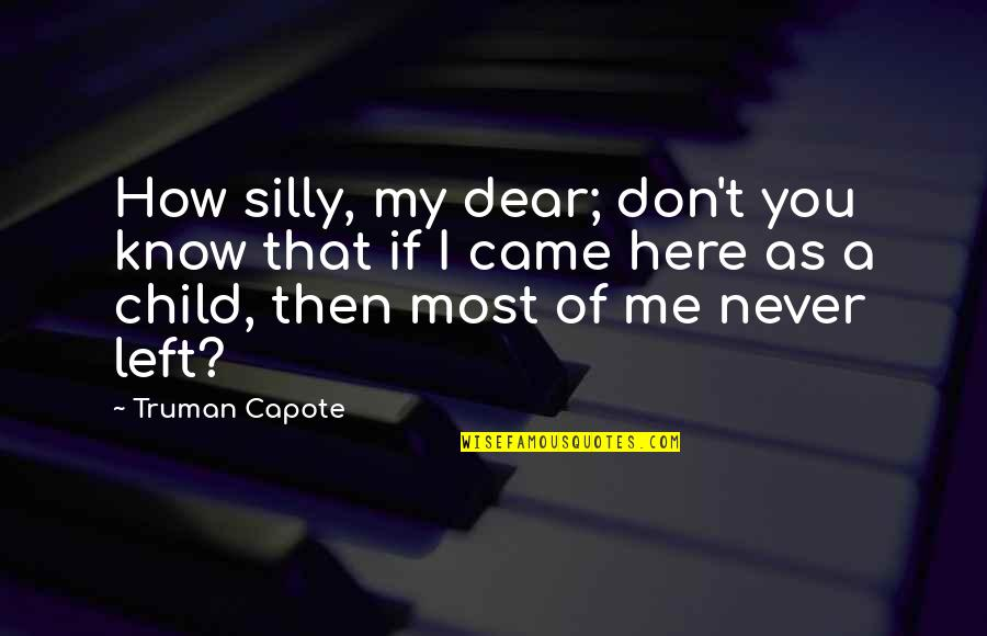 You Left Me Quotes By Truman Capote: How silly, my dear; don't you know that