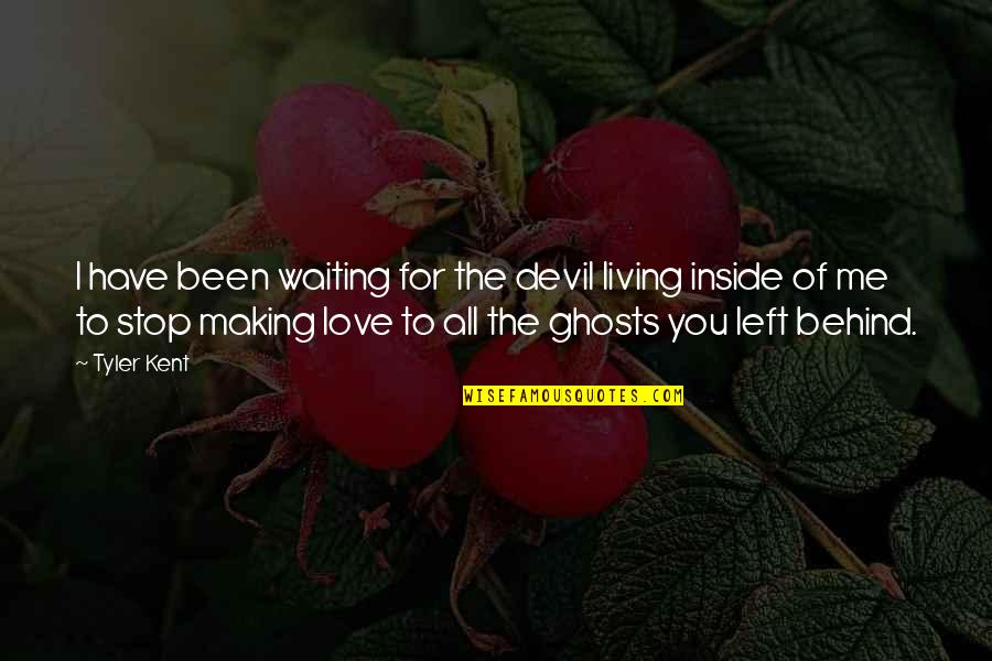 You Left Me Quotes By Tyler Kent: I have been waiting for the devil living