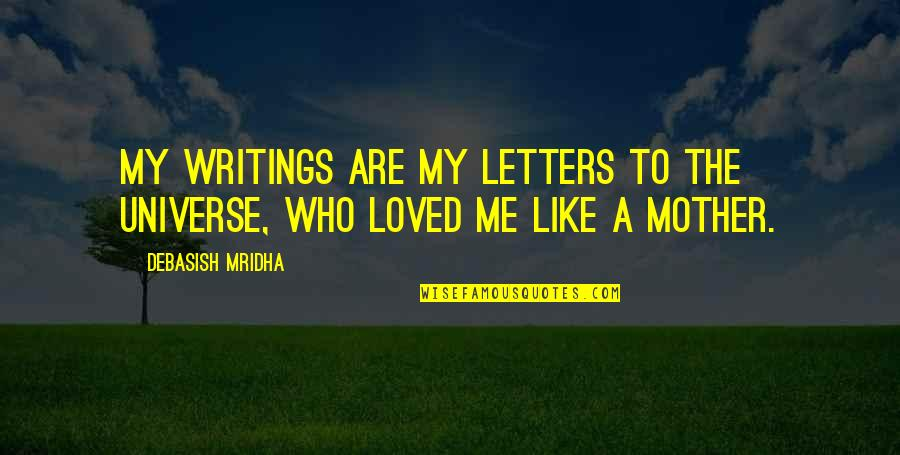 You Like Me For Who I Am Quotes By Debasish Mridha: My writings are my letters to the universe,