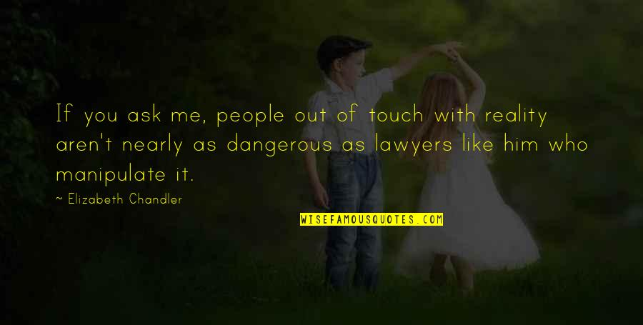 You Like Me For Who I Am Quotes By Elizabeth Chandler: If you ask me, people out of touch