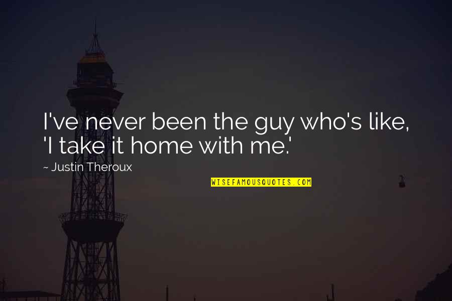 You Like Me For Who I Am Quotes By Justin Theroux: I've never been the guy who's like, 'I