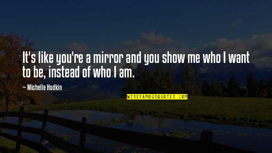 You Like Me For Who I Am Quotes By Michelle Hodkin: It's like you're a mirror and you show