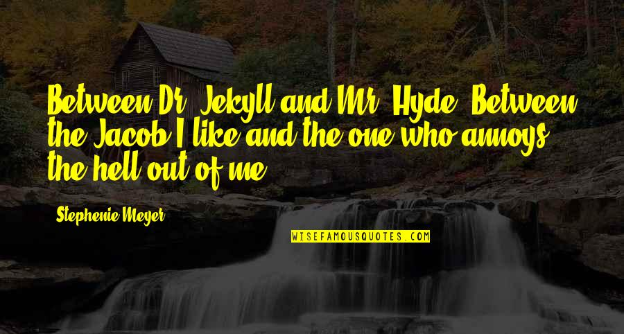 You Like Me For Who I Am Quotes By Stephenie Meyer: Between Dr. Jekyll and Mr. Hyde. Between the