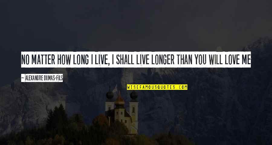 You Live Long Quotes By Alexandre Dumas-fils: No matter how long I live, I shall