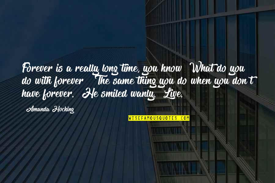You Live Long Quotes By Amanda Hocking: Forever is a really long time, you know?