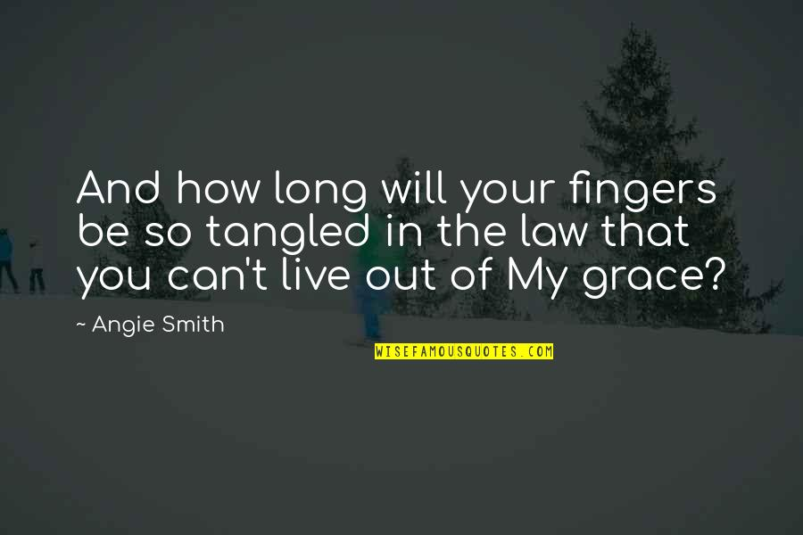 You Live Long Quotes By Angie Smith: And how long will your fingers be so
