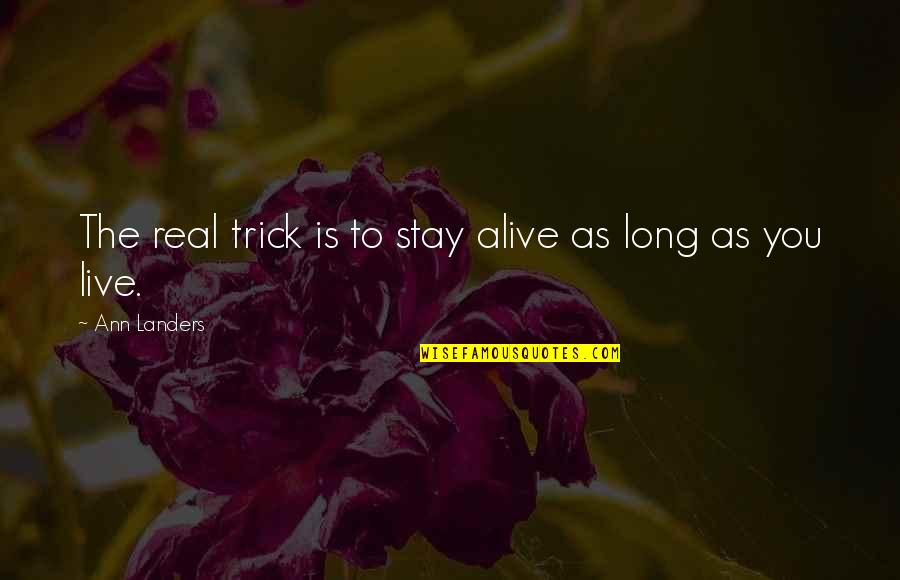 You Live Long Quotes By Ann Landers: The real trick is to stay alive as