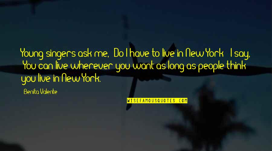 """You Live Long Quotes By Benita Valente: Young singers ask me, """"Do I have to"""