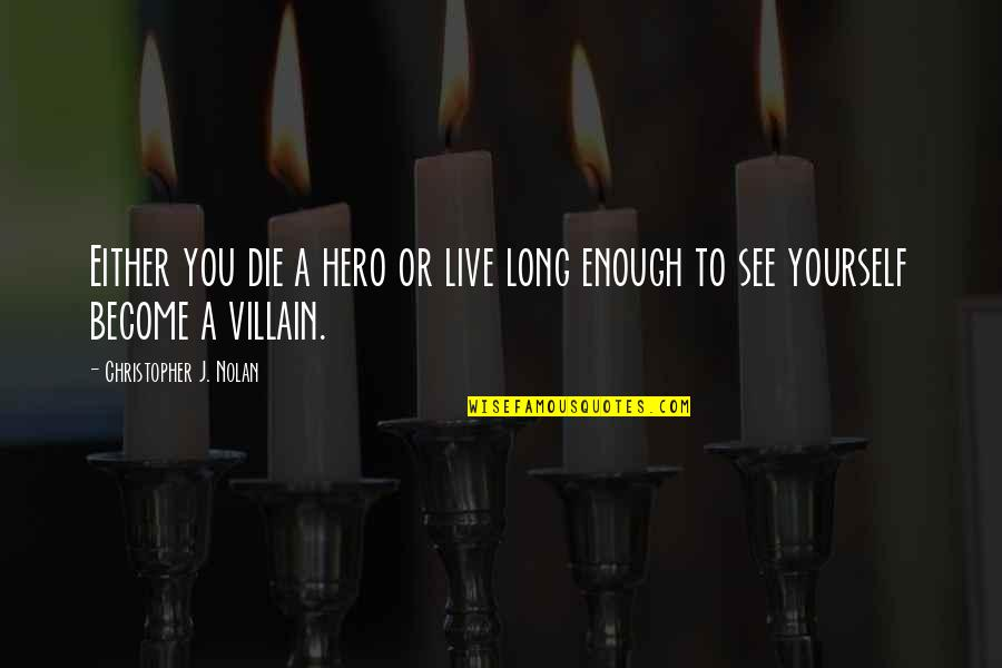 You Live Long Quotes By Christopher J. Nolan: Either you die a hero or live long