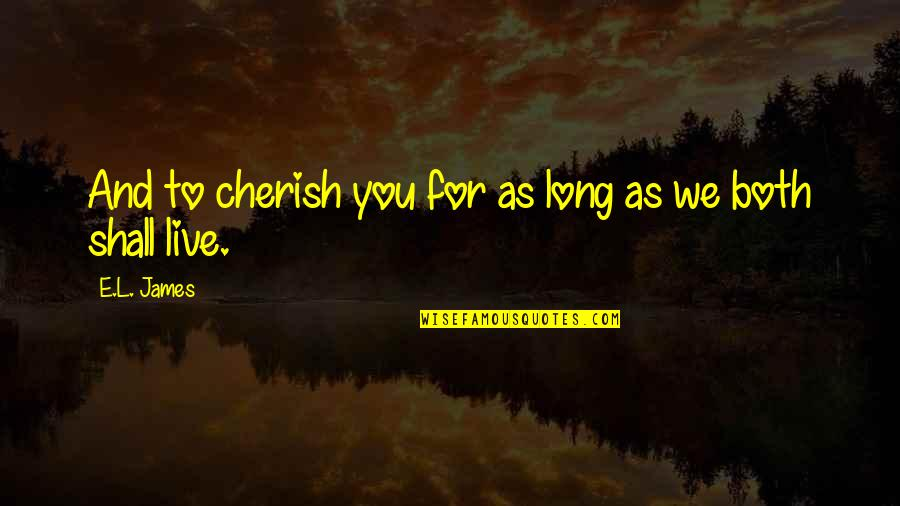 You Live Long Quotes By E.L. James: And to cherish you for as long as