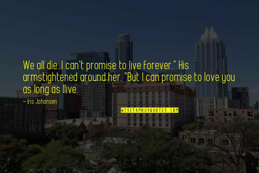 You Live Long Quotes By Iris Johansen: We all die. I can't promise to live