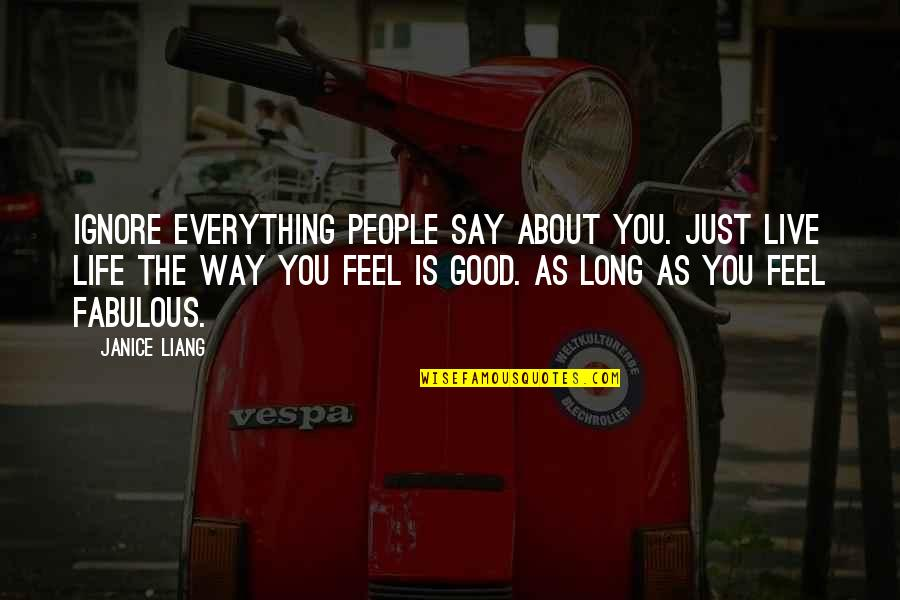 You Live Long Quotes By Janice Liang: Ignore everything people say about you. Just live