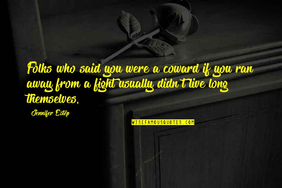 You Live Long Quotes By Jennifer Estep: Folks who said you were a coward if