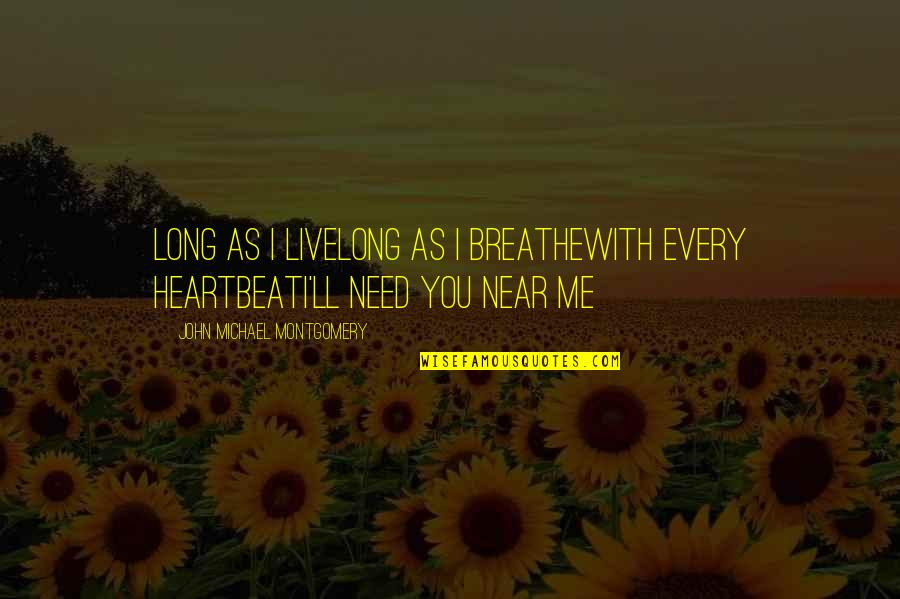 You Live Long Quotes By John Michael Montgomery: Long as I liveLong as I breatheWith every