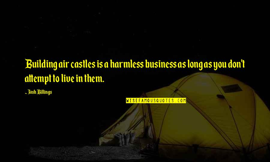 You Live Long Quotes By Josh Billings: Building air castles is a harmless business as