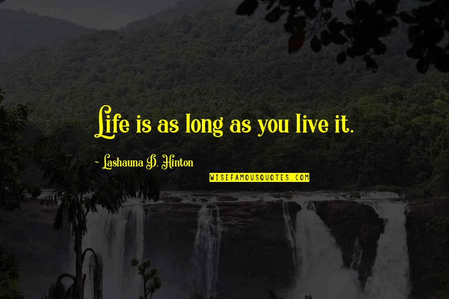 You Live Long Quotes By Lashauna D. Hinton: Life is as long as you live it.