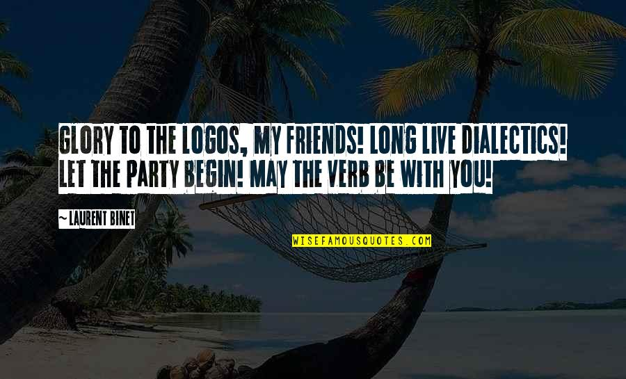 You Live Long Quotes By Laurent Binet: Glory to the logos, my friends! Long live