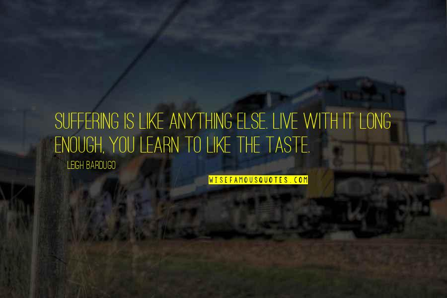 You Live Long Quotes By Leigh Bardugo: Suffering is like anything else. Live with it