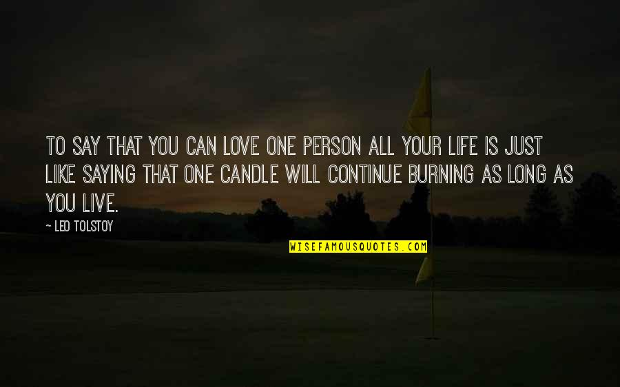 You Live Long Quotes By Leo Tolstoy: To say that you can love one person