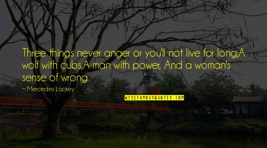 You Live Long Quotes By Mercedes Lackey: Three things never anger or you'll not live