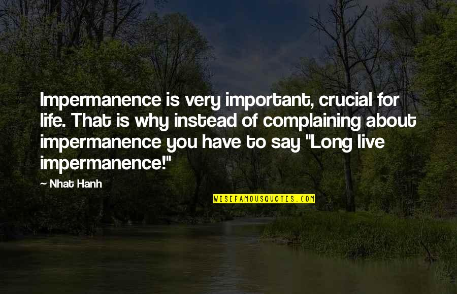 You Live Long Quotes By Nhat Hanh: Impermanence is very important, crucial for life. That