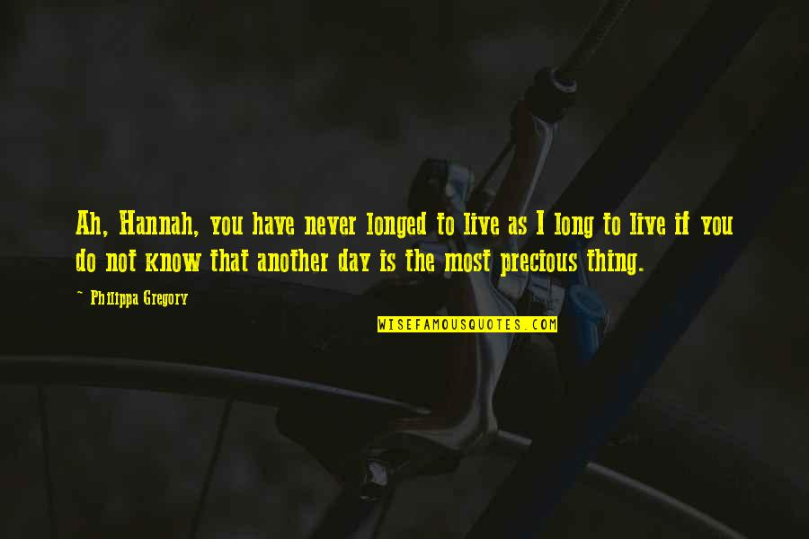 You Live Long Quotes By Philippa Gregory: Ah, Hannah, you have never longed to live
