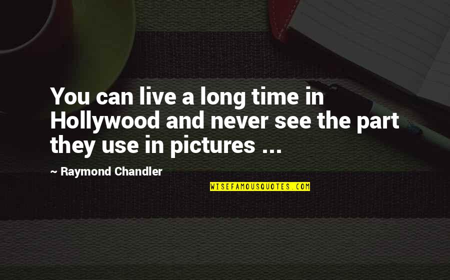 You Live Long Quotes By Raymond Chandler: You can live a long time in Hollywood
