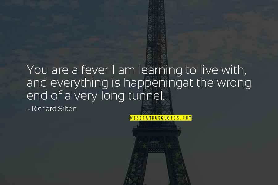 You Live Long Quotes By Richard Siken: You are a fever I am learning to