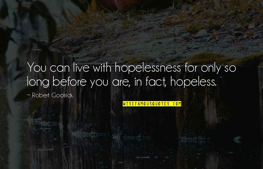 You Live Long Quotes By Robert Goolrick: You can live with hopelessness for only so