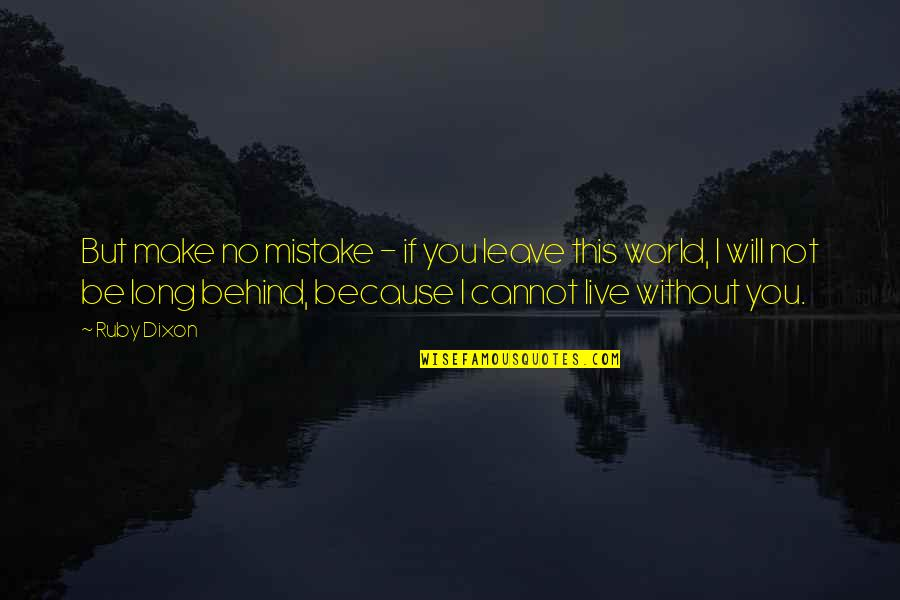 You Live Long Quotes By Ruby Dixon: But make no mistake - if you leave