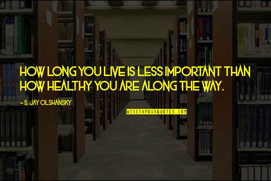 You Live Long Quotes By S. Jay Olshansky: How long you live is less important than