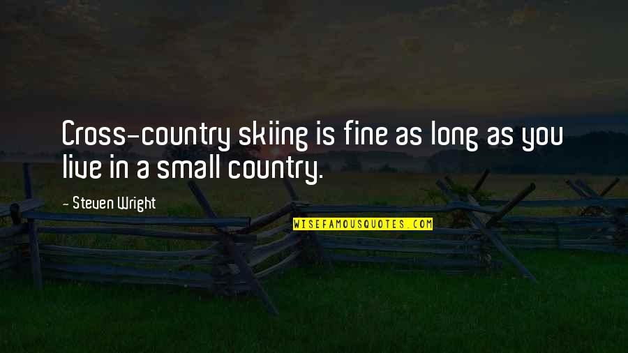 You Live Long Quotes By Steven Wright: Cross-country skiing is fine as long as you