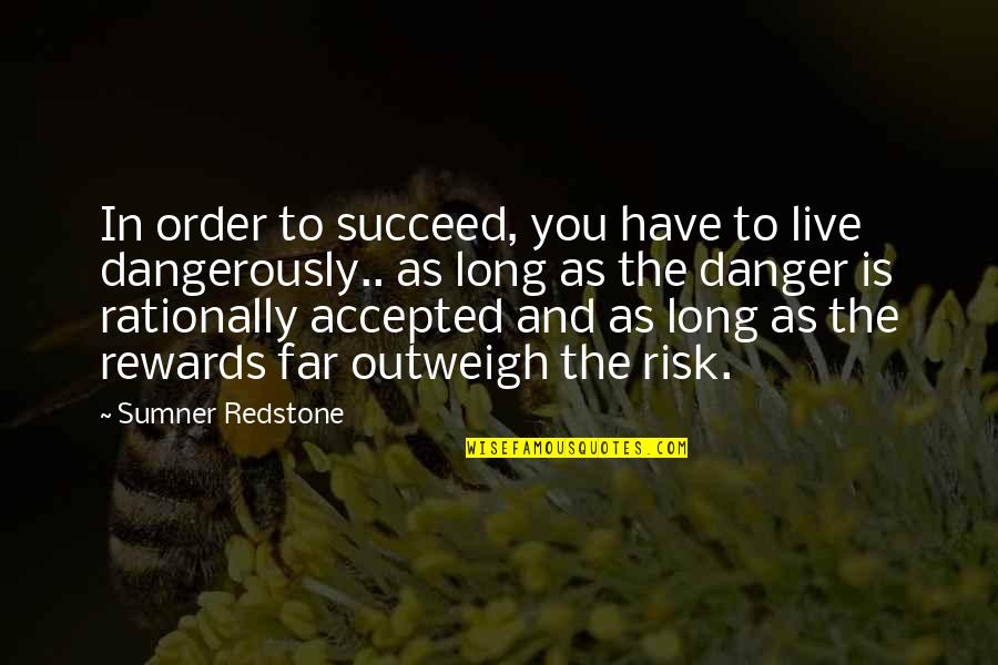 You Live Long Quotes By Sumner Redstone: In order to succeed, you have to live