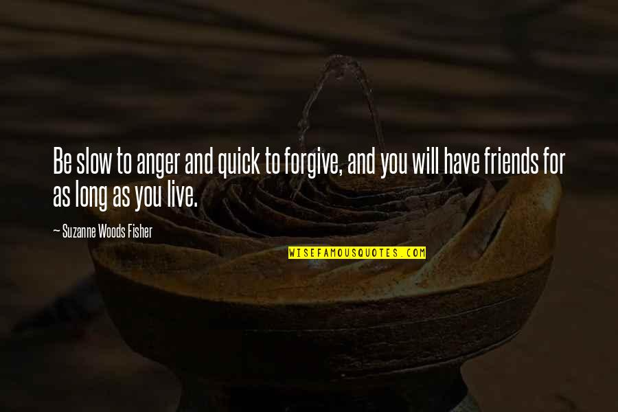 You Live Long Quotes By Suzanne Woods Fisher: Be slow to anger and quick to forgive,