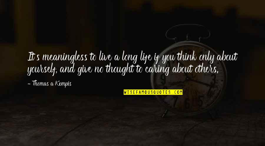 You Live Long Quotes By Thomas A Kempis: It's meaningless to live a long life if