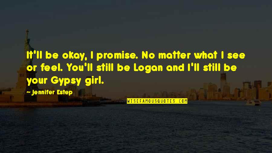 You Ll Be Okay Quotes By Jennifer Estep: It'll be okay, I promise. No matter what