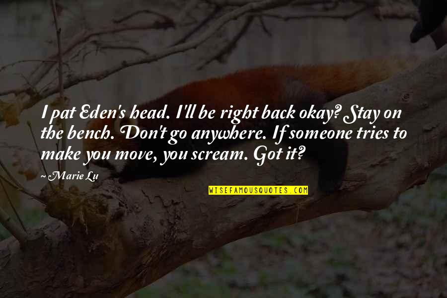 You Ll Be Okay Quotes By Marie Lu: I pat Eden's head. I'll be right back