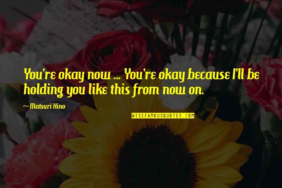 You Ll Be Okay Quotes By Matsuri Hino: You're okay now ... You're okay because I'll