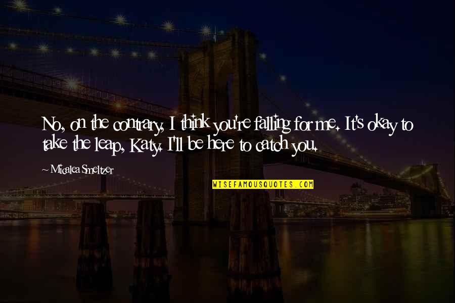 You Ll Be Okay Quotes By Micalea Smeltzer: No, on the contrary, I think you're falling