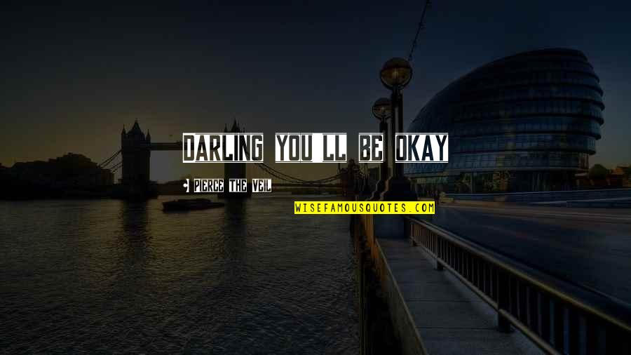 You Ll Be Okay Quotes By Pierce The Veil: Darling you'll be okay