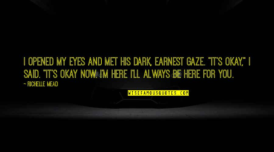 You Ll Be Okay Quotes By Richelle Mead: I opened my eyes and met his dark,