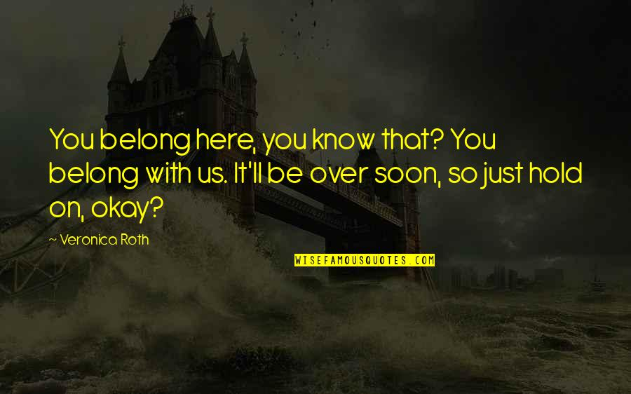 You Ll Be Okay Quotes By Veronica Roth: You belong here, you know that? You belong