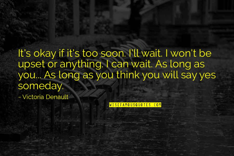 You Ll Be Okay Quotes By Victoria Denault: It's okay if it's too soon. I'll wait.