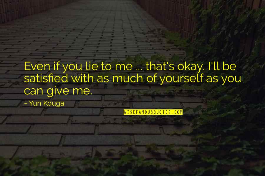 You Ll Be Okay Quotes By Yun Kouga: Even if you lie to me ... that's