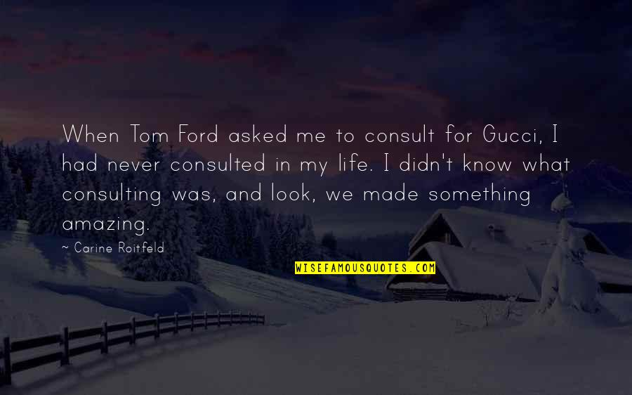You Look Amazing Quotes By Carine Roitfeld: When Tom Ford asked me to consult for